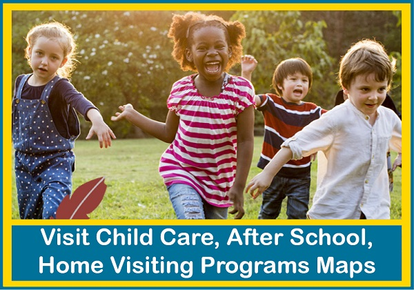 Visit Child Care, After School, and Home Visiting Programs Maps